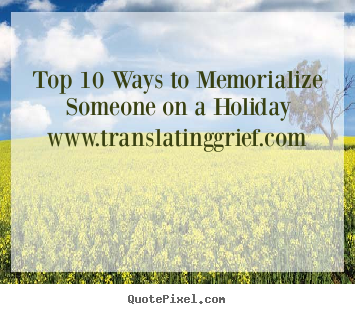 Top 10 Ways to Memorialize Someone on a Holiday...