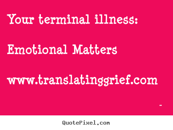 Your Terminal Illness:  Emotional Matters...