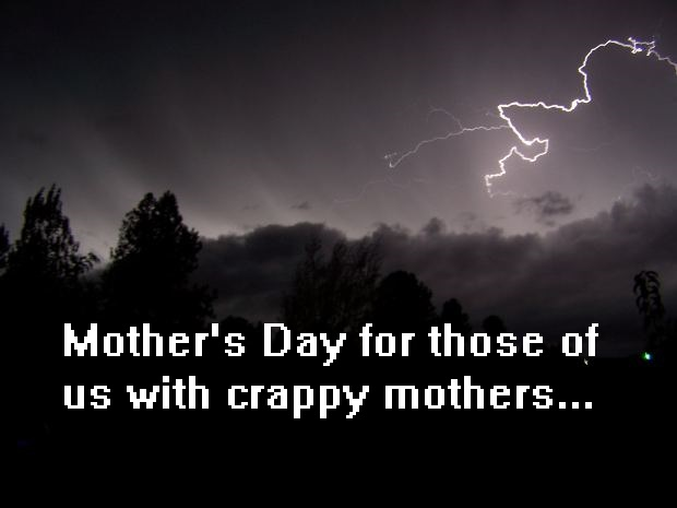 mother's day for those of us with crappy mothers